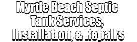 Myrtle Beach Septic Tank Services, Installation, Repairs Logo-We offer Septic Service & Repairs, Septic Tank Installations, Septic Tank Cleaning, Commercial, Septic System, Drain Cleaning, Line Snaking, Portable Toilet, Grease Trap Pumping & Cleaning, Septic Tank Pumping, Sewage Pump, Sewer Line Repair, Septic Tank Replacement, Septic Maintenance, Sewer Line Replacement, Porta Potty Rentals